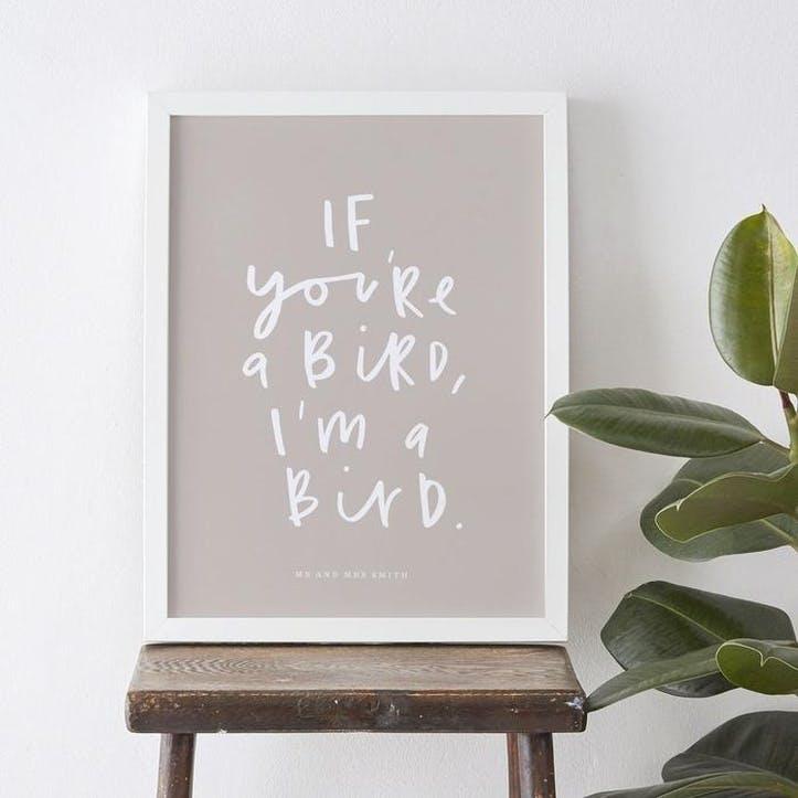 'If You're A Bird, I'm A Bird' Print, A3, Ash