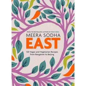 Meera Sodha East: 120 Vegetarian & Vegan Recipes