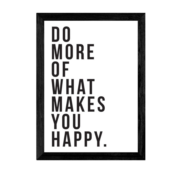 The Native State, Do More of What Makes You Happy, Framed Art Print, H63 x W45 x D2cm, Black