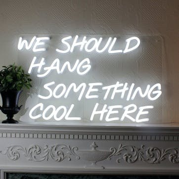 'We Should Hang Something Cool Here' LED Neon Light