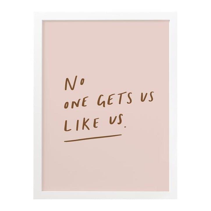 'No One Gets Us Like Us' Print, A3