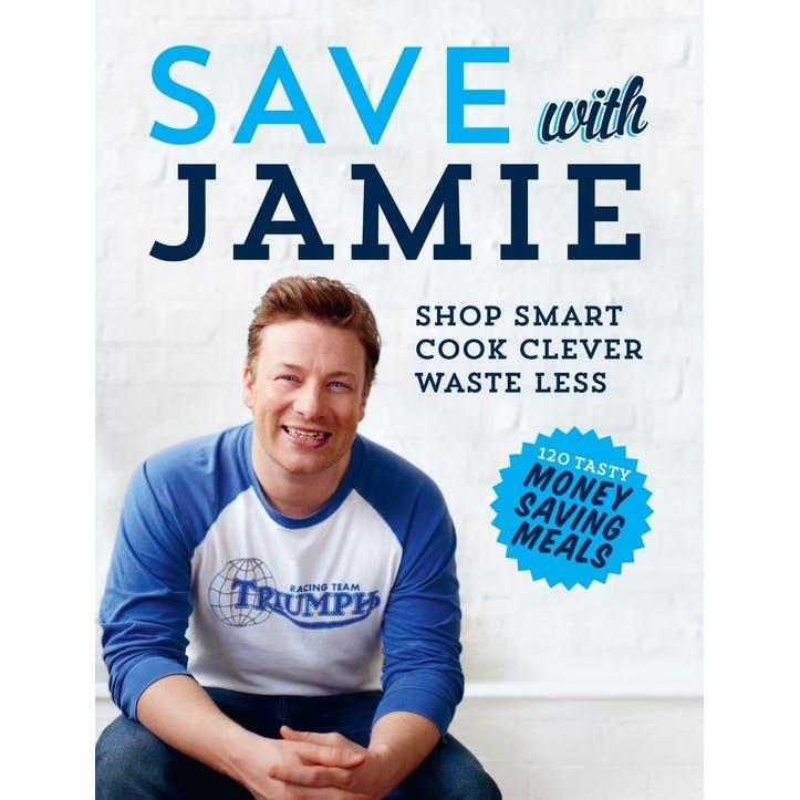 Jamie Oliver's Save with Jamie: Shop Smart, Cook Clever, Waste Less, Hardback