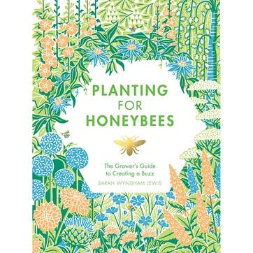 Planting For Honeybees; The Grower's guide to creating a buzz