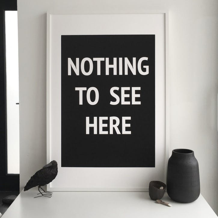 'Nothing To See Here' Print - 50 x 70cm