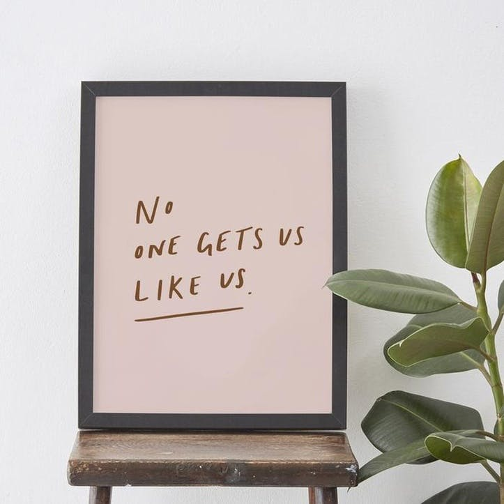 'No One Gets Us Like Us' Print, A3